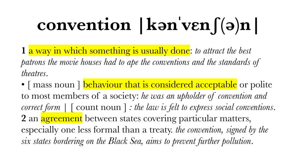 convention |kənˈvɛnʃ(ə)n| 1 a way in which some...