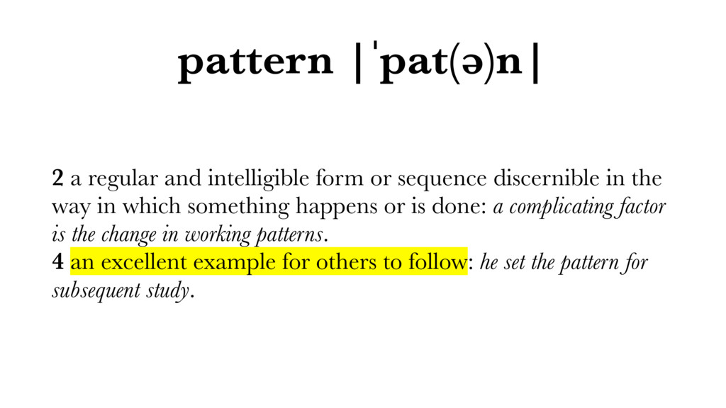 pattern |ˈpat(ə)n| 2 a regular and intelligible...
