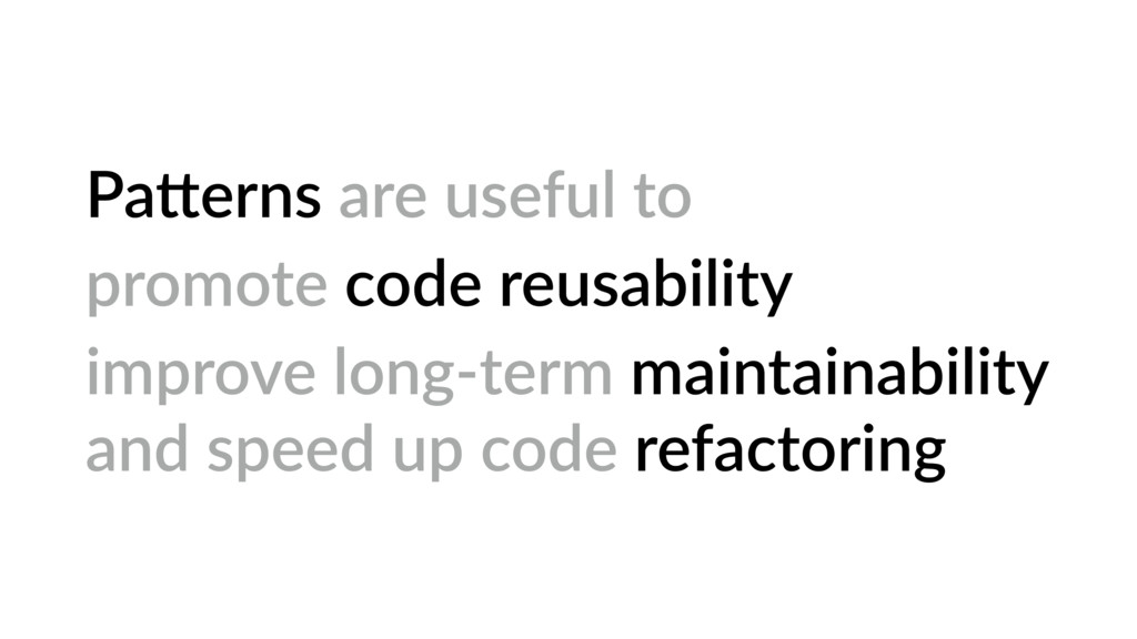 PaOerns are useful to promote code reusability ...