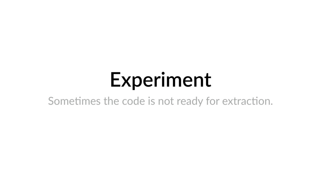 Experiment SomeHmes the code is not ready for e...
