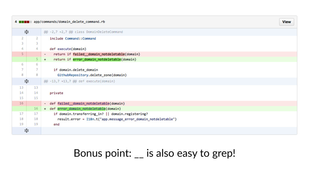 Bonus point: __ is also easy to grep!