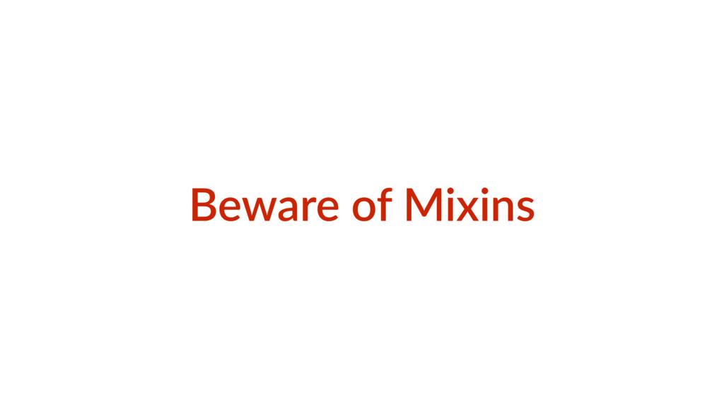 Beware of Mixins