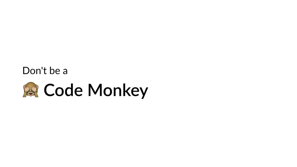 Code Monkey Don't be a