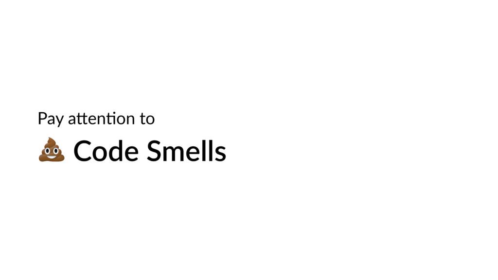 Code Smells Pay a>enHon to