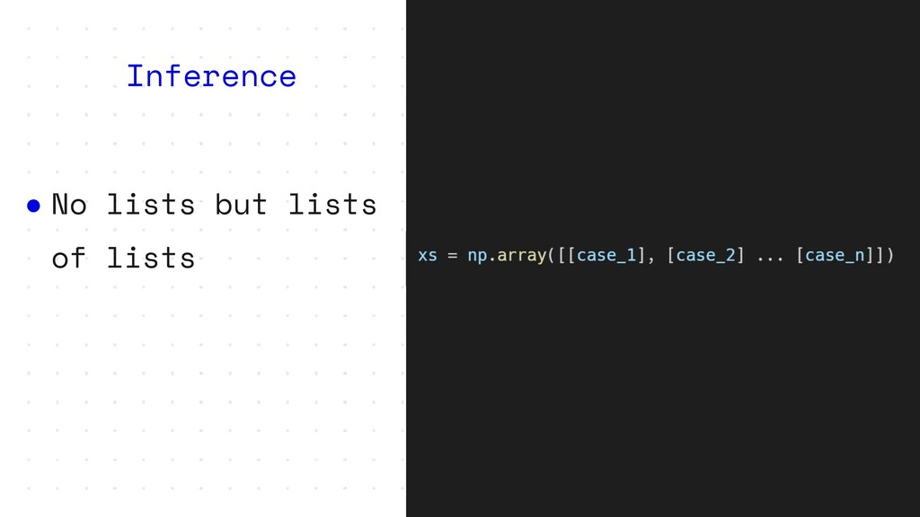 ● No lists but lists of lists Inference