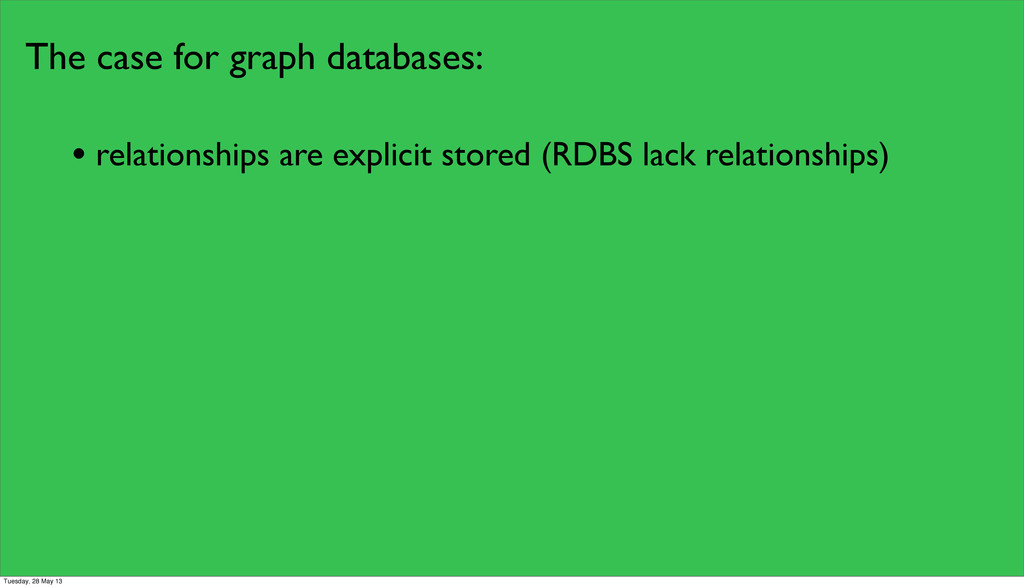 The case for graph databases: • relationships a...