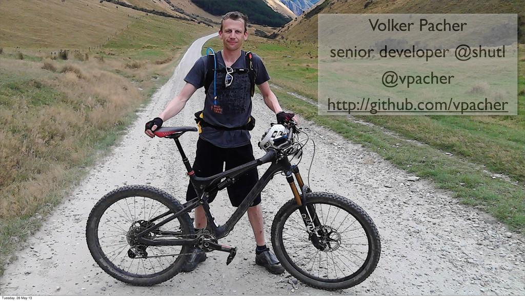 Volker Pacher senior developer @shutl @vpacher ...