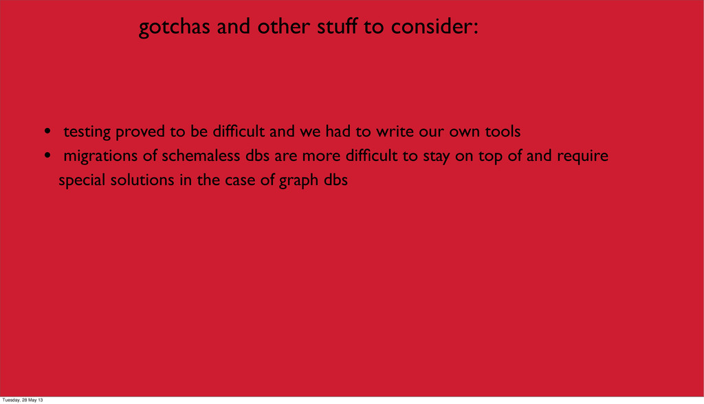 gotchas and other stuff to consider: • testing ...