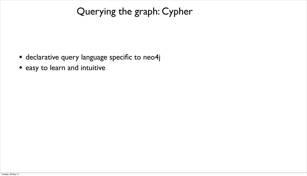 Querying the graph: Cypher • declarative query ...