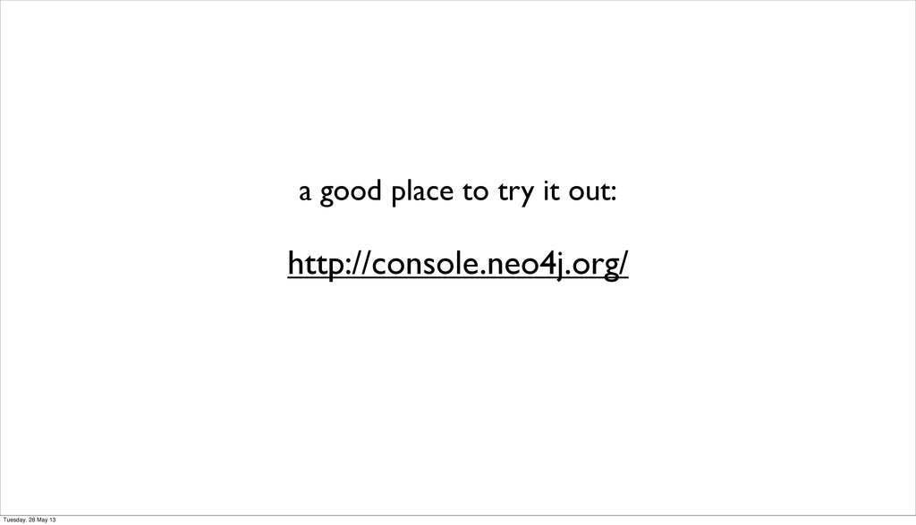 a good place to try it out: http://console.neo4...