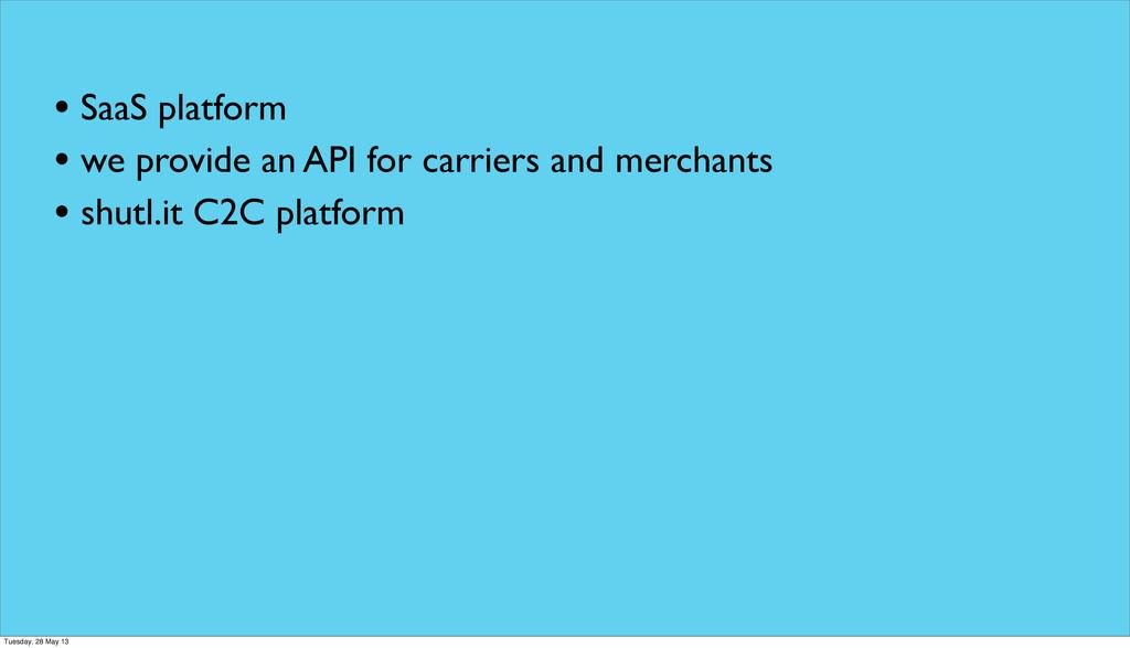 • SaaS platform • we provide an API for carrier...