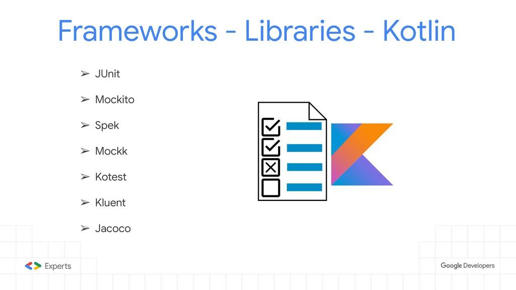 Frameworks - Libraries - Kotlin ➢ JUnit ➢ Mocki...