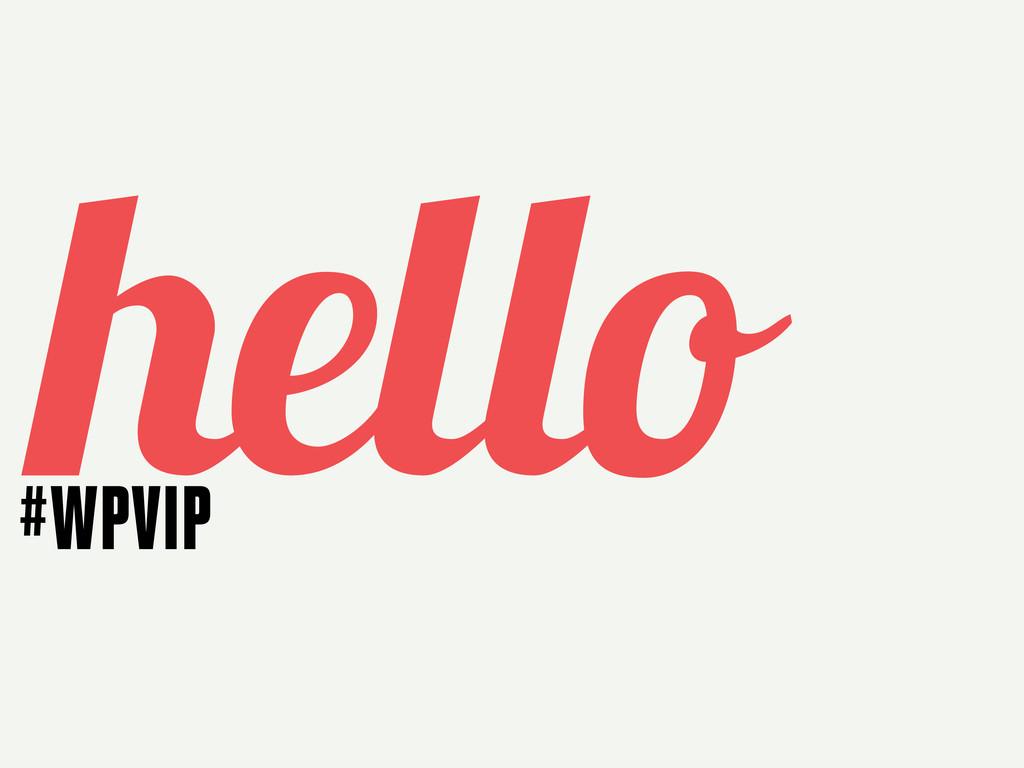 hello #WPVIP
