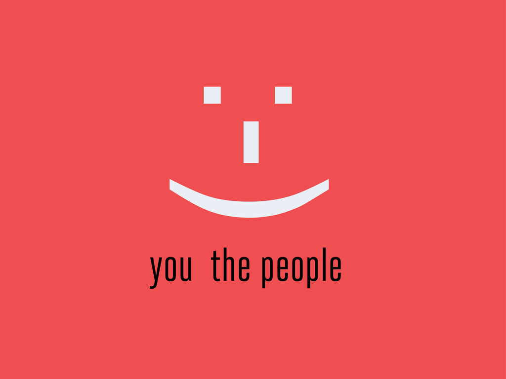 :-) you the people