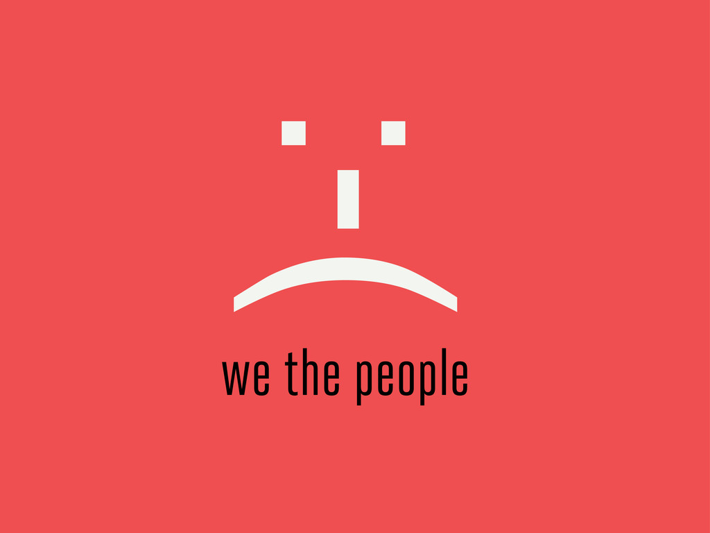 :-( we the people