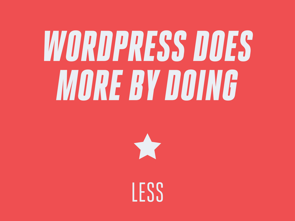 WORDPRESS DOES MORE BY DOING LESS
