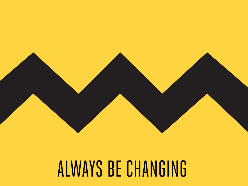 ALWAYS BE CHANGING