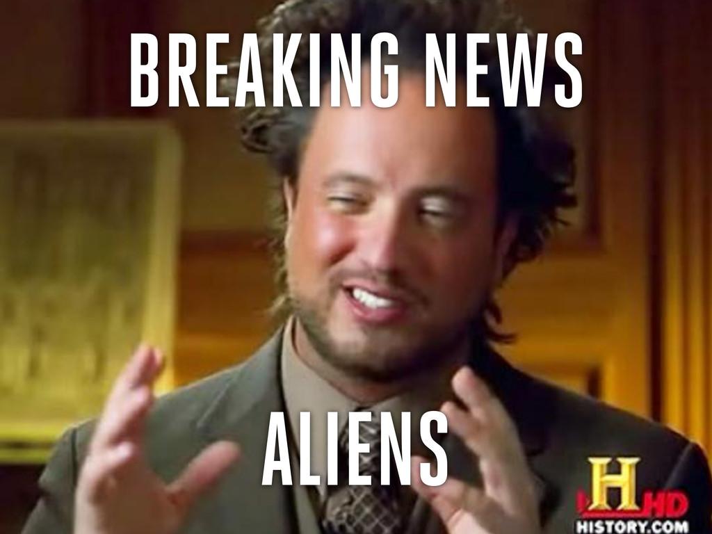 BREAKING NEWS ALIENS