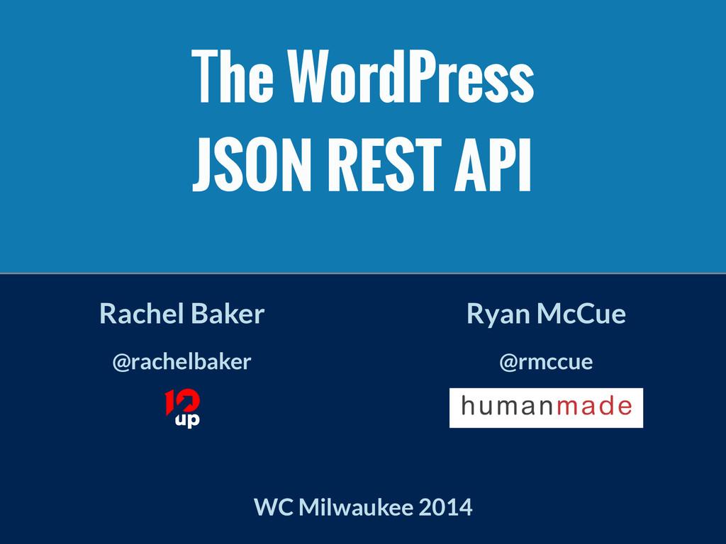 The WordPress JSON REST API Rachel Baker @rach...