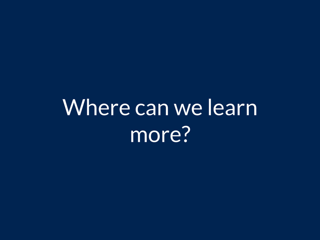 Where can we learn more?