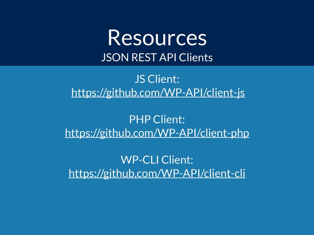 Resources JS Client: https://github.com/WP-API...