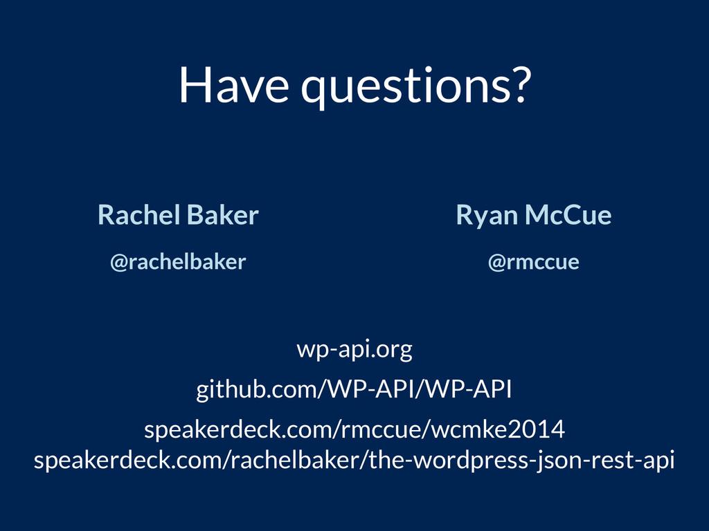 Have questions? Rachel Baker @rachelbaker Ryan ...