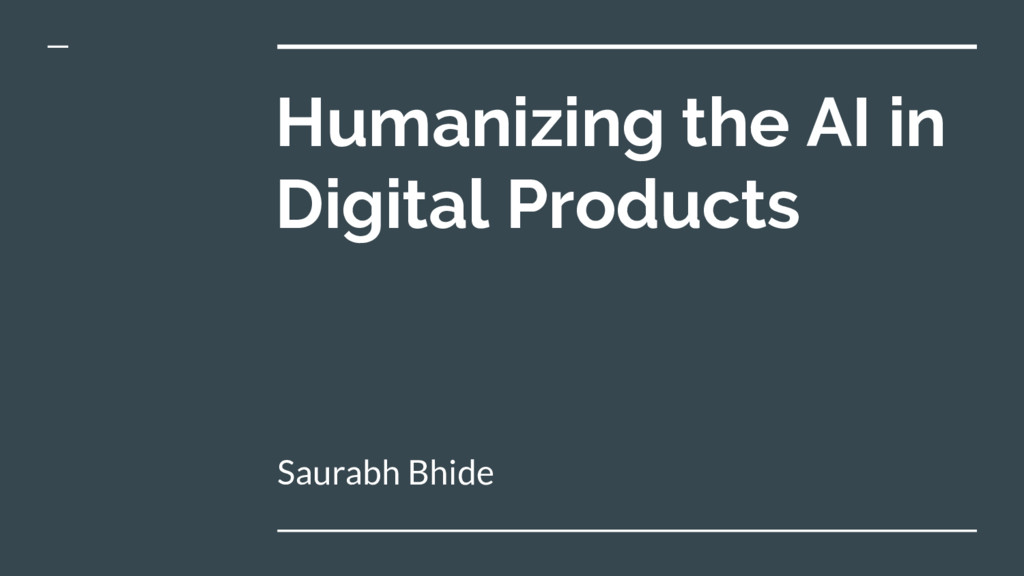 Humanizing the AI in Digital Products Saurabh B...