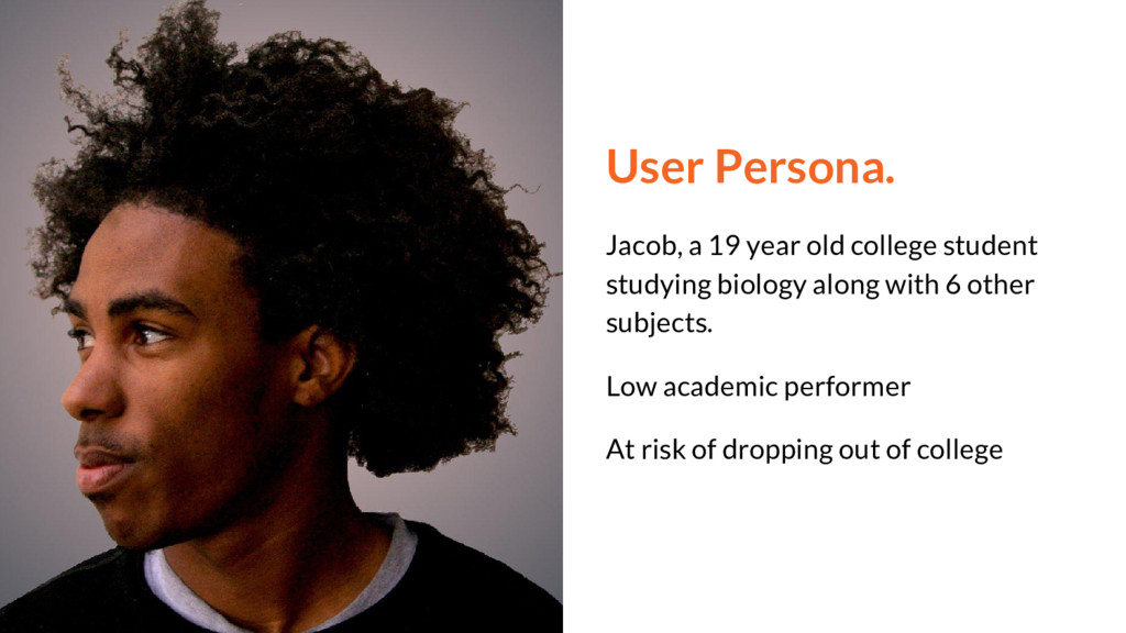 User Persona. Jacob, a 19 year old college stud...