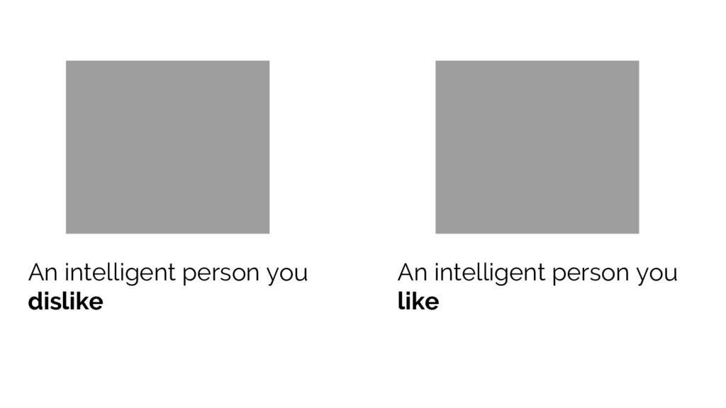An intelligent person you dislike An intelligen...