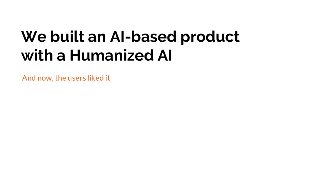 We built an AI-based product with a Humanized A...