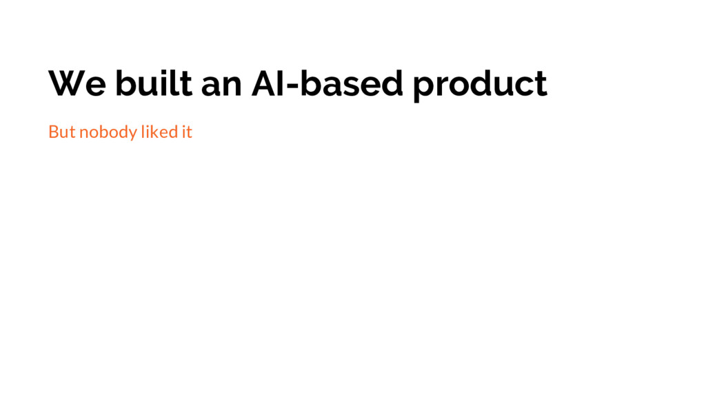 We built an AI-based product But nobody liked it