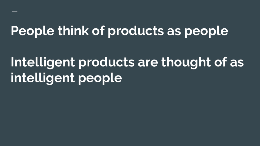 People think of products as people Intelligent ...