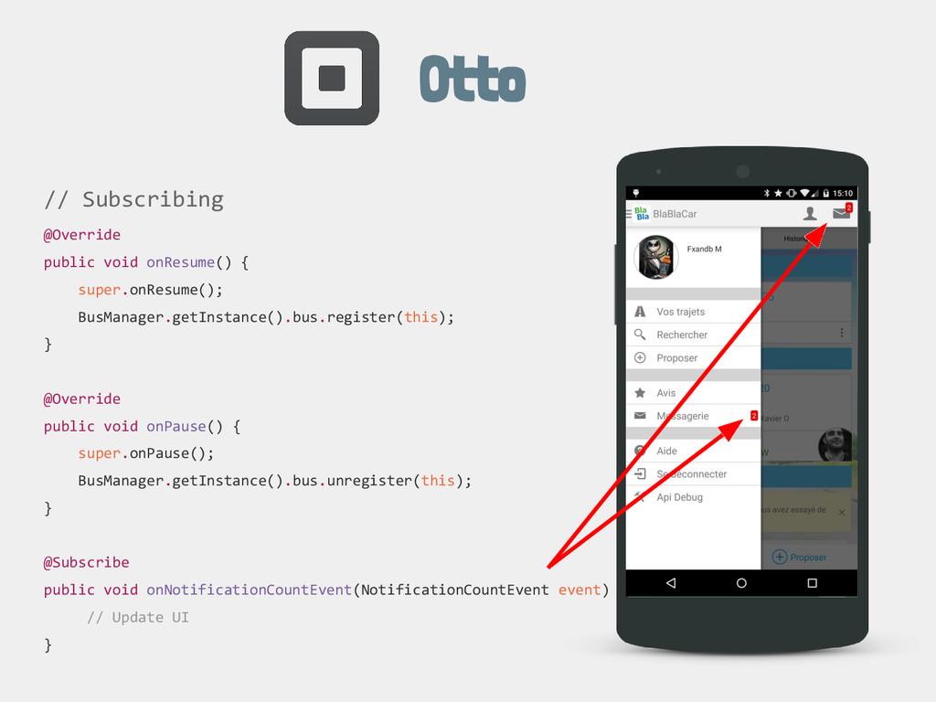 Otto // Subscribing @Override public void onRes...