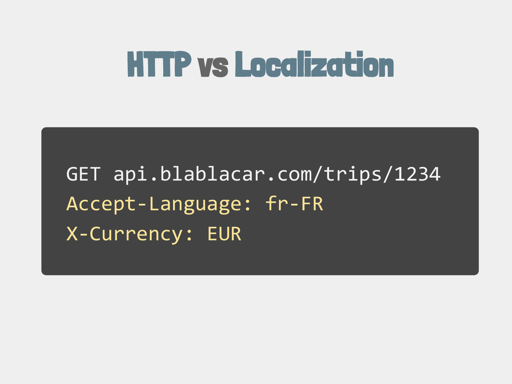 GET api.blablacar.com/trips/1234 Accept-Languag...