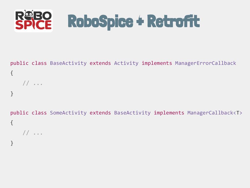 RoboSpice + Retrofit public class BaseActivity ...