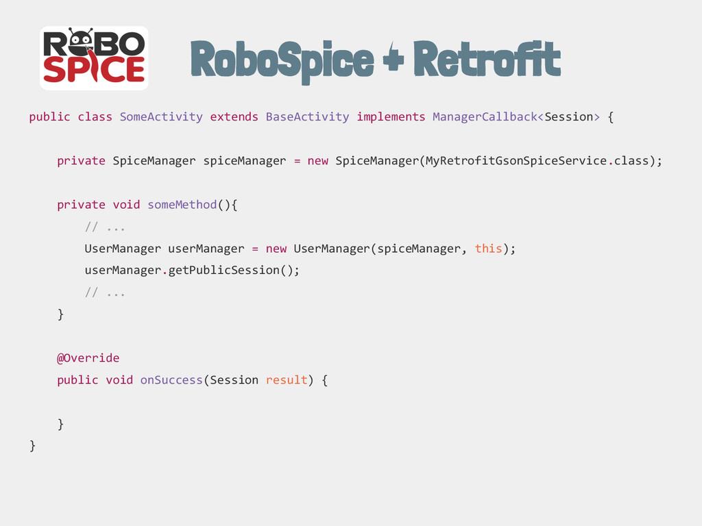 RoboSpice + Retrofit public class SomeActivity ...