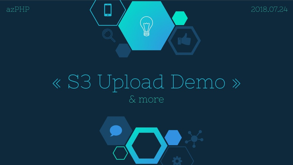 « S3 Upload Demo » & more 2018.07.24 azPHP