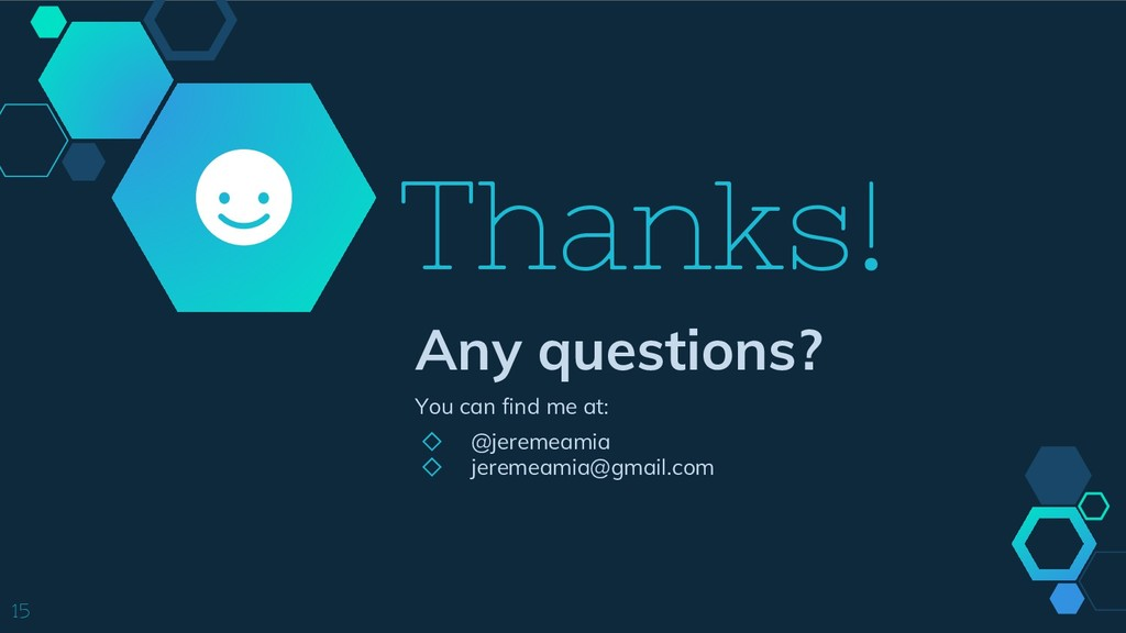 Thanks! Any questions? You can find me at: ◇ @j...