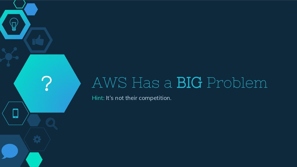 AWS Has a BIG Problem Hint: It's not their comp...