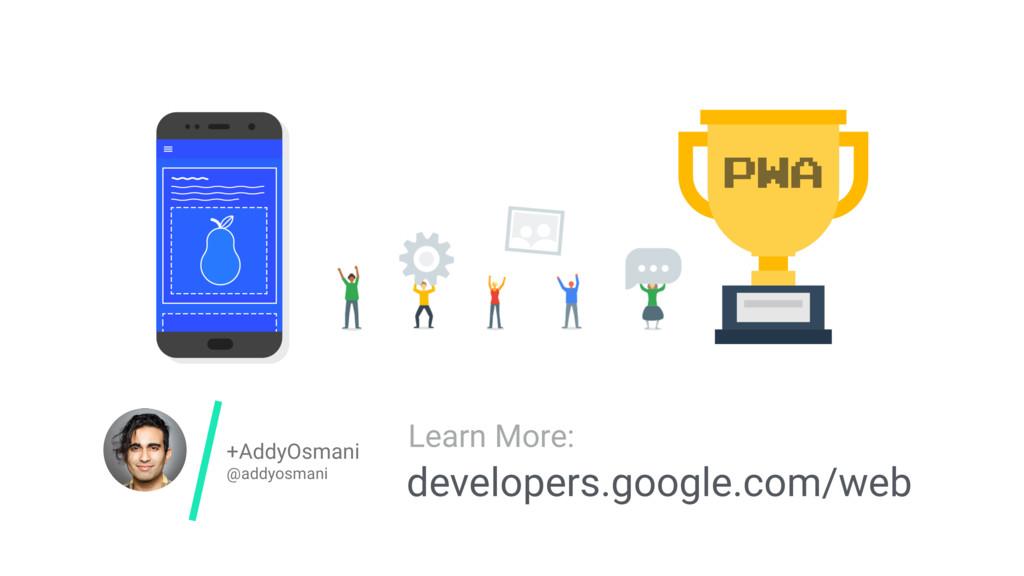 +AddyOsmani @addyosmani developers.google.com/w...