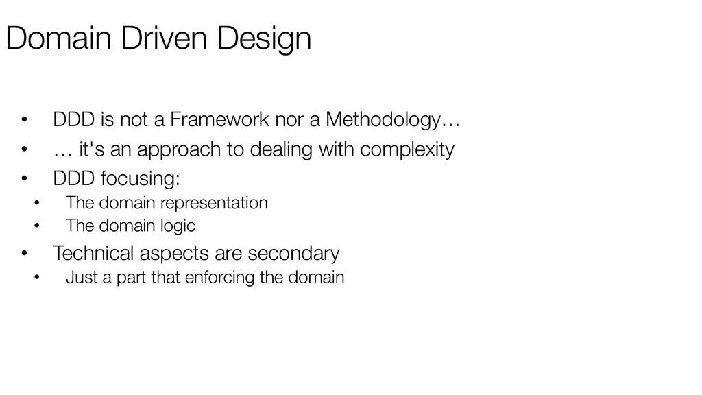 Domain Driven Design • DDD is not a Framework n...