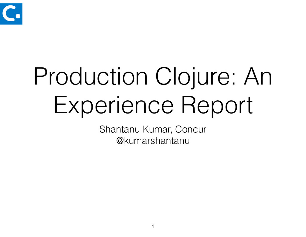 Production Clojure: An Experience Report Shanta...