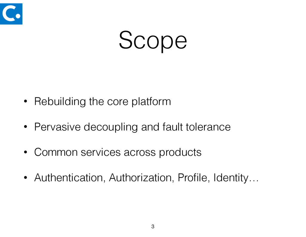 Scope • Rebuilding the core platform • Pervasiv...