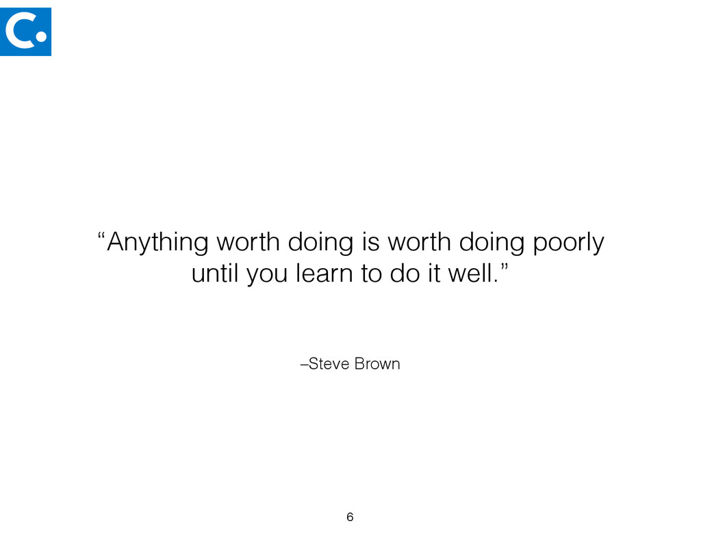 "–Steve Brown ""Anything worth doing is worth doi..."