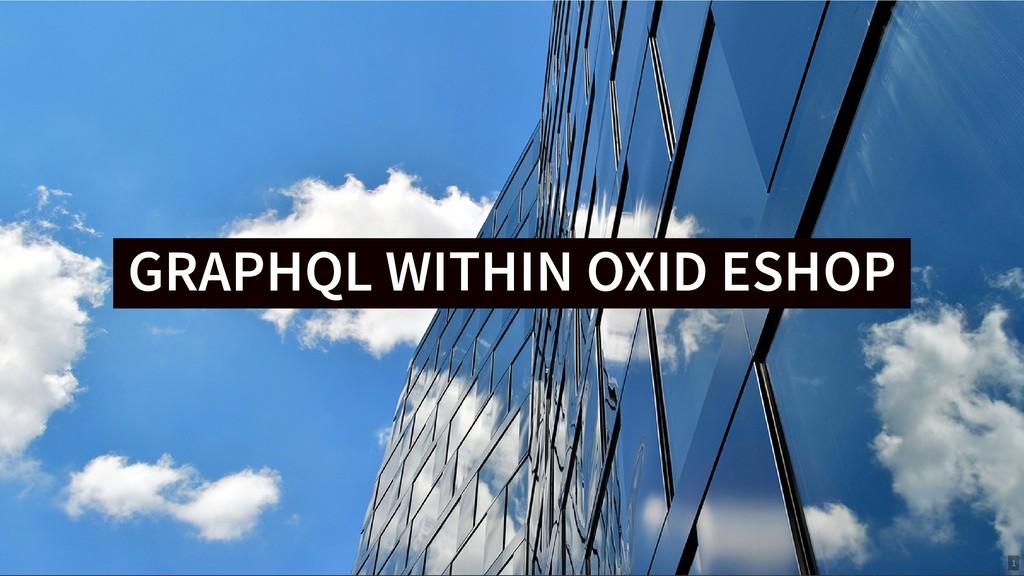 GRAPHQL WITHIN OXID ESHOP GRAPHQL WITHIN OXID E...