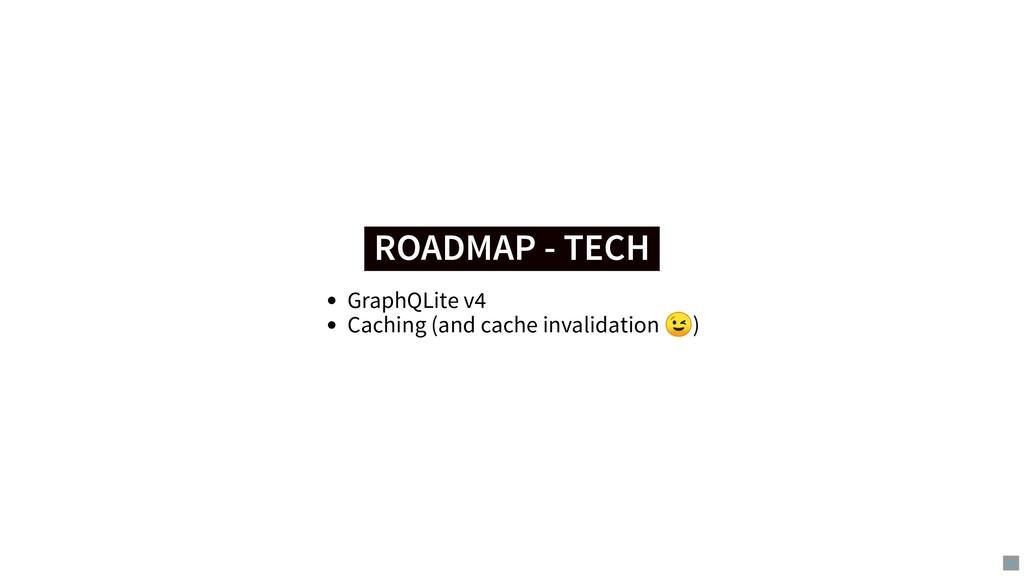 ROADMAP - TECH ROADMAP - TECH GraphQLite v4 Cac...