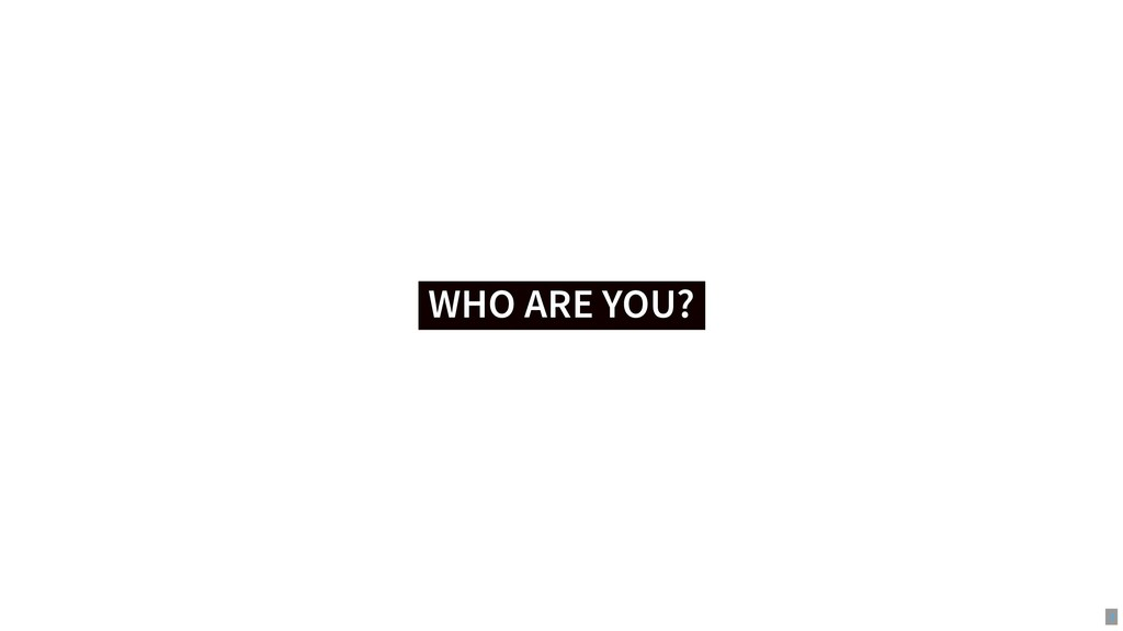 WHO ARE YOU? WHO ARE YOU? 4