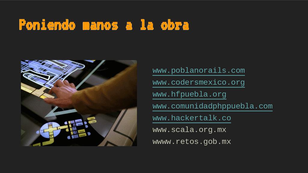 Poniendo manos a la obra www.poblanorails.com w...