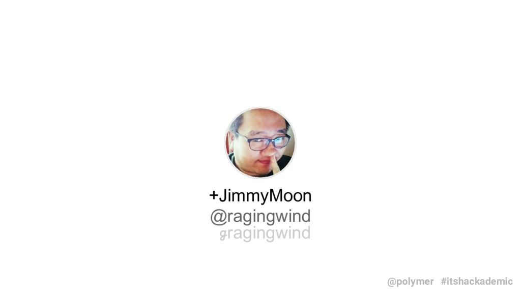 +JimmyMoon @ragingwind ℊragingwind #itshackadem...