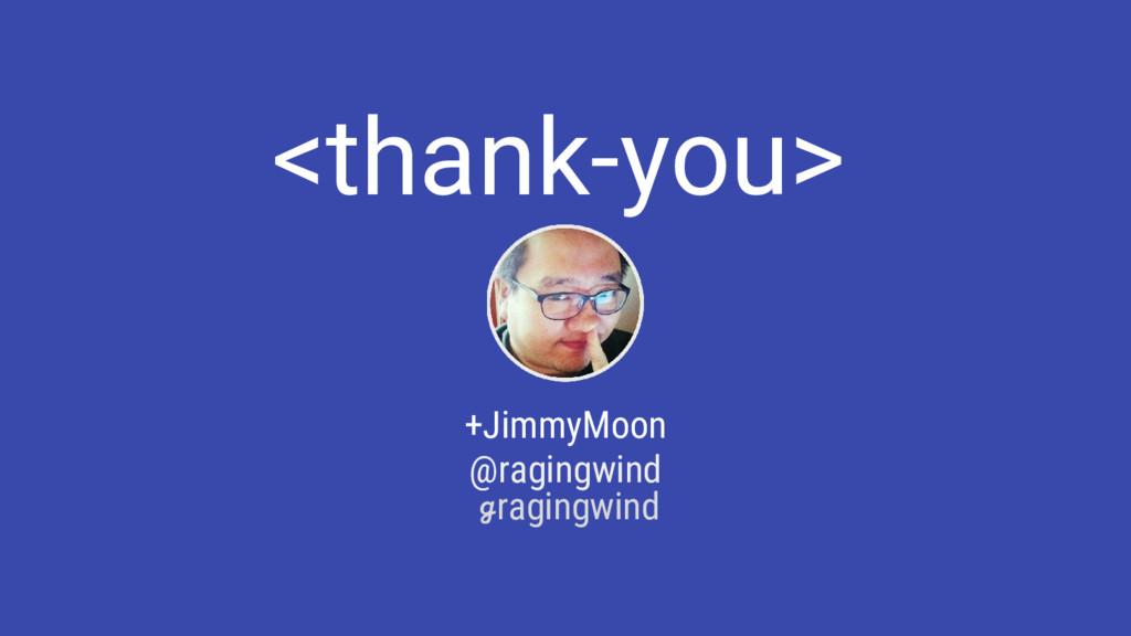<thank-you> +JimmyMoon @ragingwind ℊragingwind